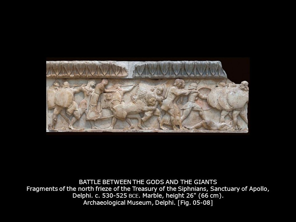 BATTLE BETWEEN THE GODS AND THE GIANTS Fragments of the north frieze of the Treasury of the Siphnians, Sanctuary of Apollo, Delphi. c. 530-525 BCE. Marble, height 26 (66 cm). Archaeological Museum, Delphi. [Fig. 05-08]